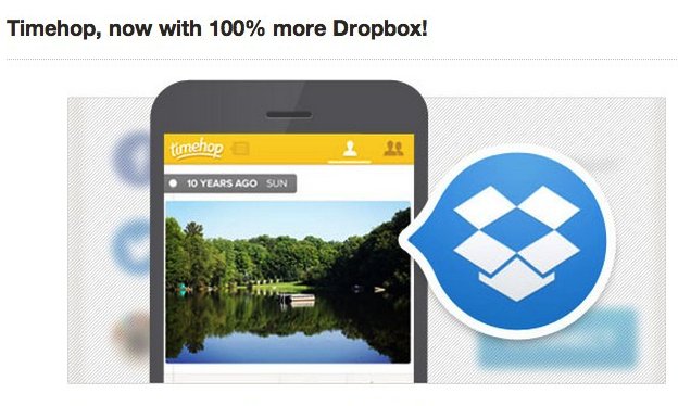 Get your old photos on Timehop using Dropbox robinwauters@gmail.com Gmail 1 Timehop now connects to Dropbox to help you relive the past through old photos