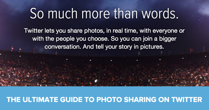 Screen Shot 2014 05 08 at 12.07.01 PM 730x386 Twitters 'The ultimate guide to photo sharing' aims to convince you to post your pics