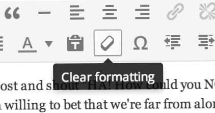 Clear Formatting If you use WordPress, you need to know about this button
