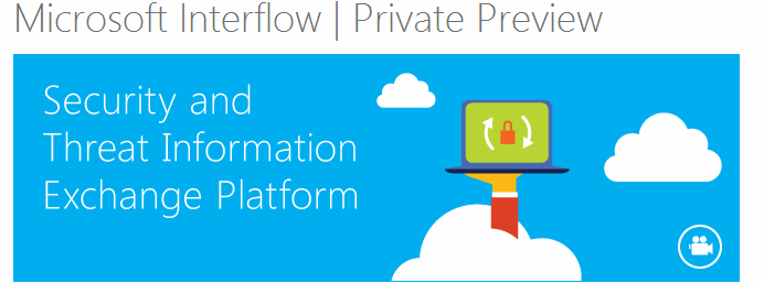 interflow Microsoft launches Interflow, a security and threat information exchange platform for professionals
