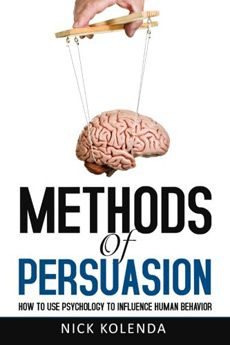 methods of persuasion 25 underrated books on persuasion, influence and understanding human behavior