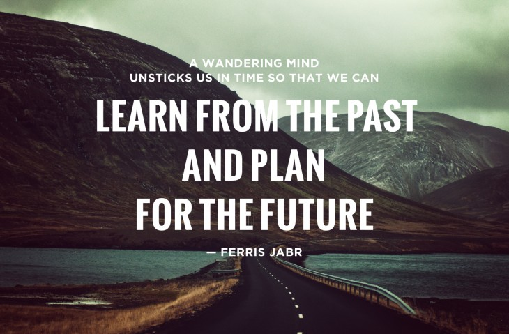 Ferris Jabr Wandering Mind 730x479 Your past experiences are blinding you