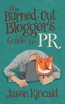 the-burned-out-bloggers-guide-to-pr-jason-kincaid