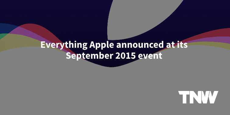 Everything Apple announced at its September 2015 event